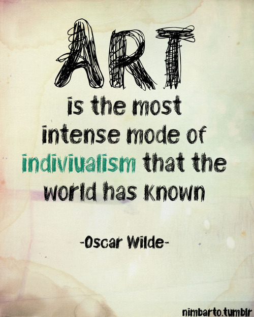 art-is-the-most-intense-mode-of-individualism